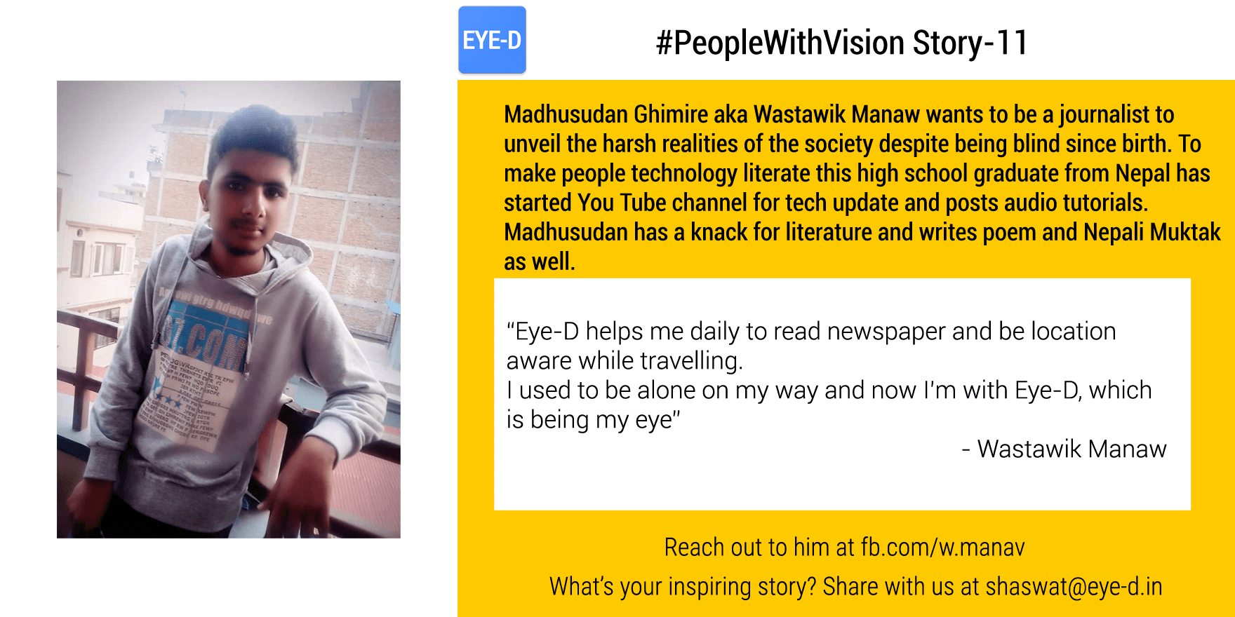 Manaw's #PeopleWithVision talks about Manaw, the YouTuber from Nepal is on a mission to make people technology literate. His #People with vision story talks about his life and how Eye-D is helping him in leading an Independent life.